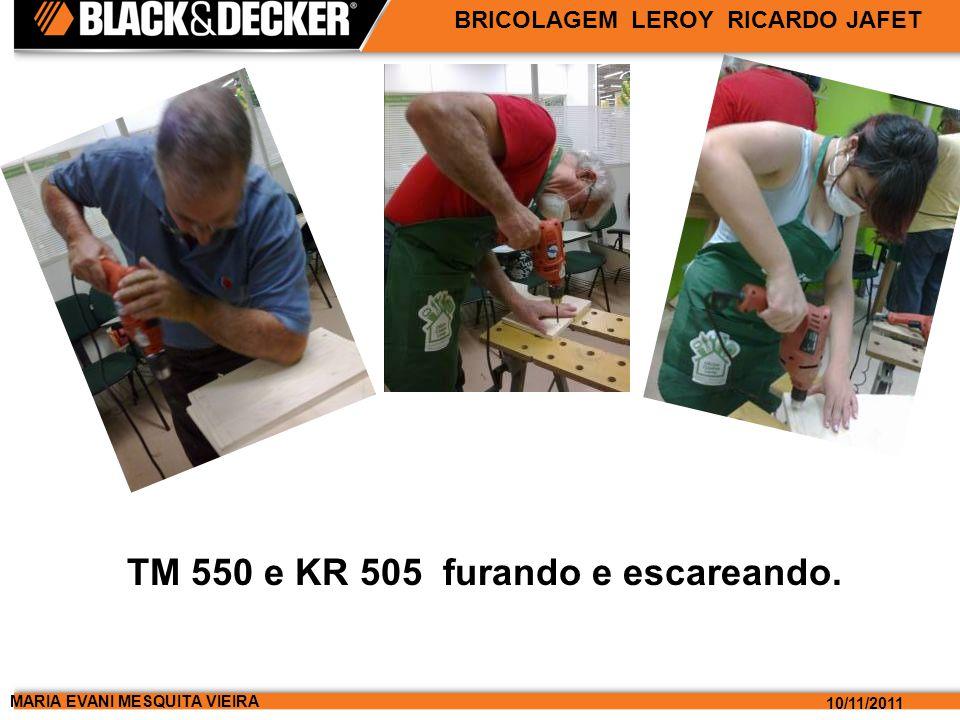 MARIA EVANI MESQUITA VIEIRA 10/11/2011 BRICOLAGEM LEROY RICARDO JAFET TM 550 e KR 505 furando e escareando.