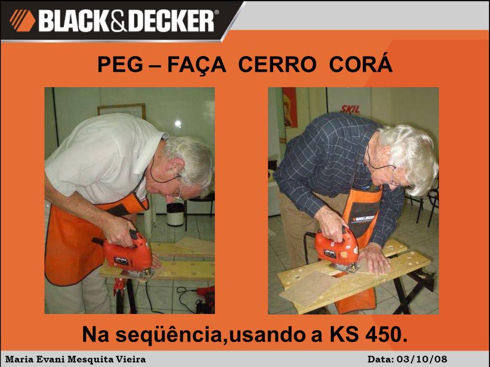 Maria Evani Mesquita Vieira Data: 03/10/08 Na seqüência,usando a KS 450. PEG – FAÇA CERRO CORÁ