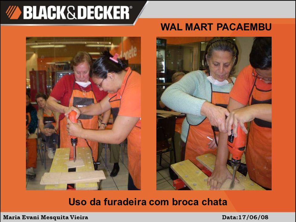 Maria Evani Mesquita Vieira Data:17/06/08 WAL MART PACAEMBU Uso da furadeira com broca chata