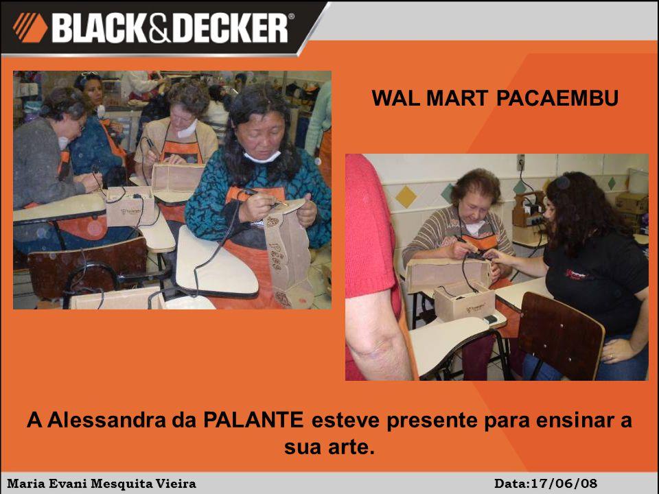 Maria Evani Mesquita Vieira Data:17/06/08 WAL MART PACAEMBU A Alessandra da PALANTE esteve presente para ensinar a sua arte.
