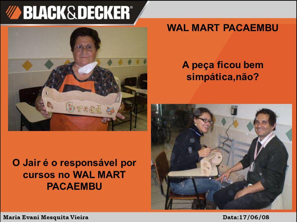 Maria Evani Mesquita Vieira Data:17/06/08 WAL MART PACAEMBU A peça ficou bem simpática,não.