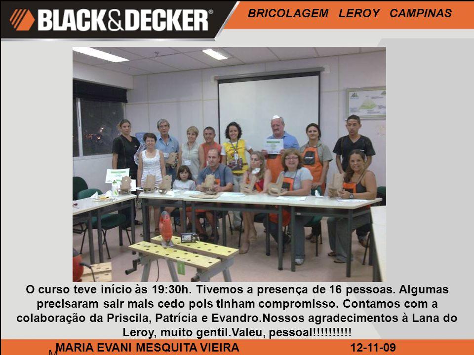 BRICOLAGEM LEROY CAMPINAS M MARIA EVANI MESQUITA VIEIRA12-11-09 O curso teve início às 19:30h. Tivemos a presença de 16 pessoas. Algumas precisaram sa