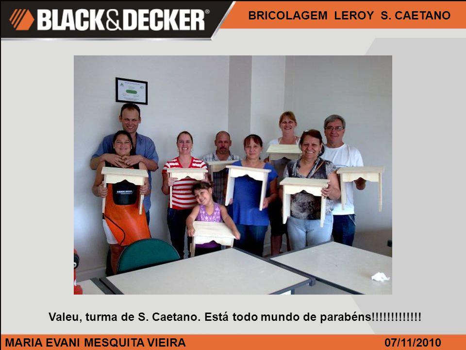 MARIA EVANI MESQUITA VIEIRA BRICOLAGEM LEROY S. CAETANO 07/11/2010 Valeu, turma de S.