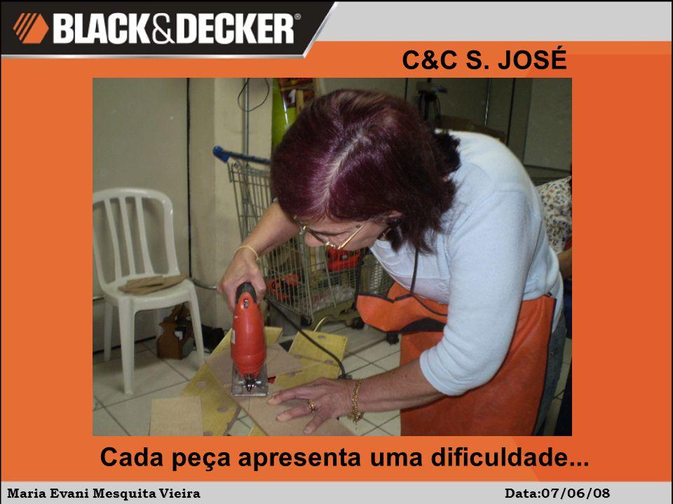 Maria Evani Mesquita Vieira Data:07/06/08 C&C S. JOSÉ Cada peça apresenta uma dificuldade...