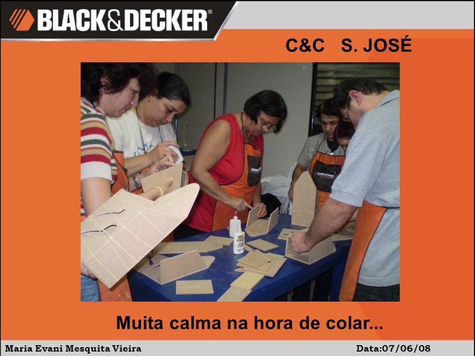 Maria Evani Mesquita Vieira Data:07/06/08 C&C S. JOSÉ Muita calma na hora de colar...