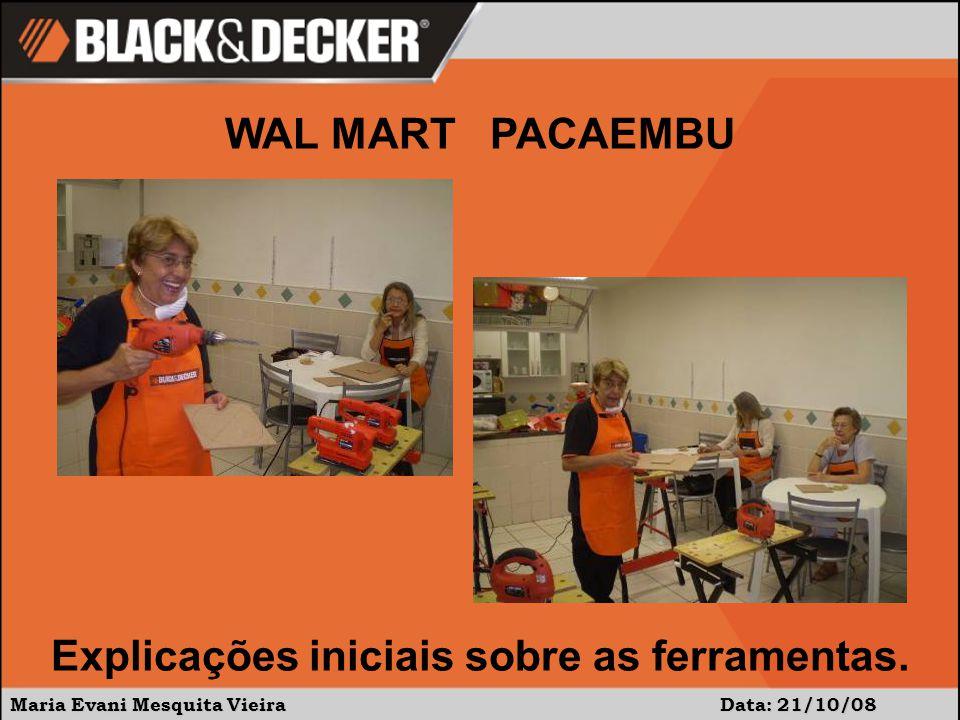 Maria Evani Mesquita Vieira Data: 21/10/08 WAL MART PACAEMBU Furando para alojar a cabeça do parafuso e para vazar a peça.
