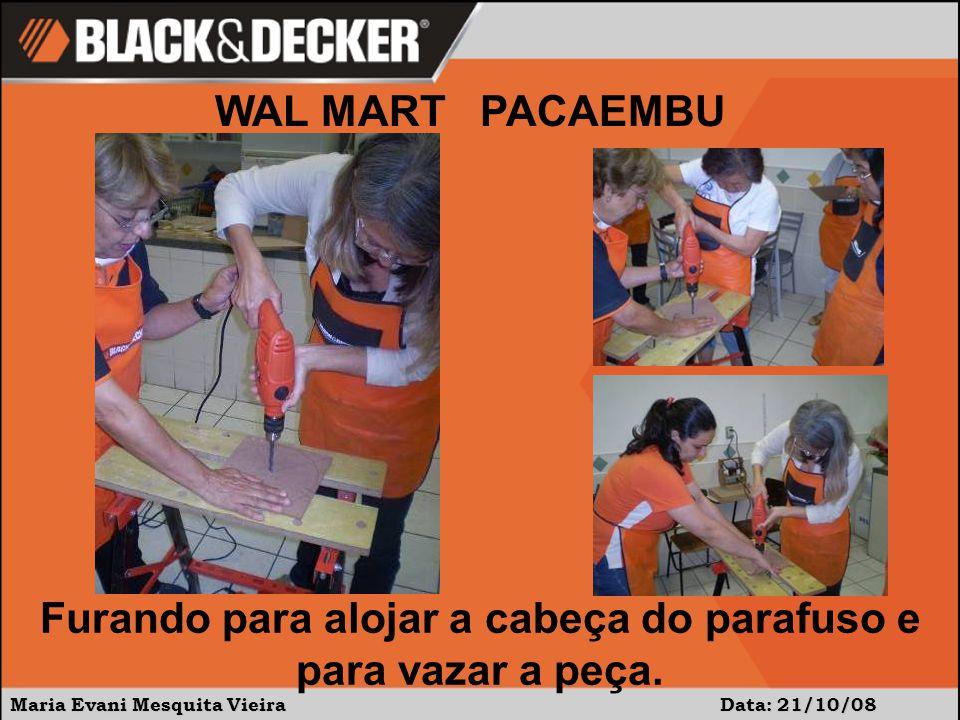 Maria Evani Mesquita Vieira Data:21/10/08 WAL MART PACAEMBU Usando a tico- tico para dar formato à peça.