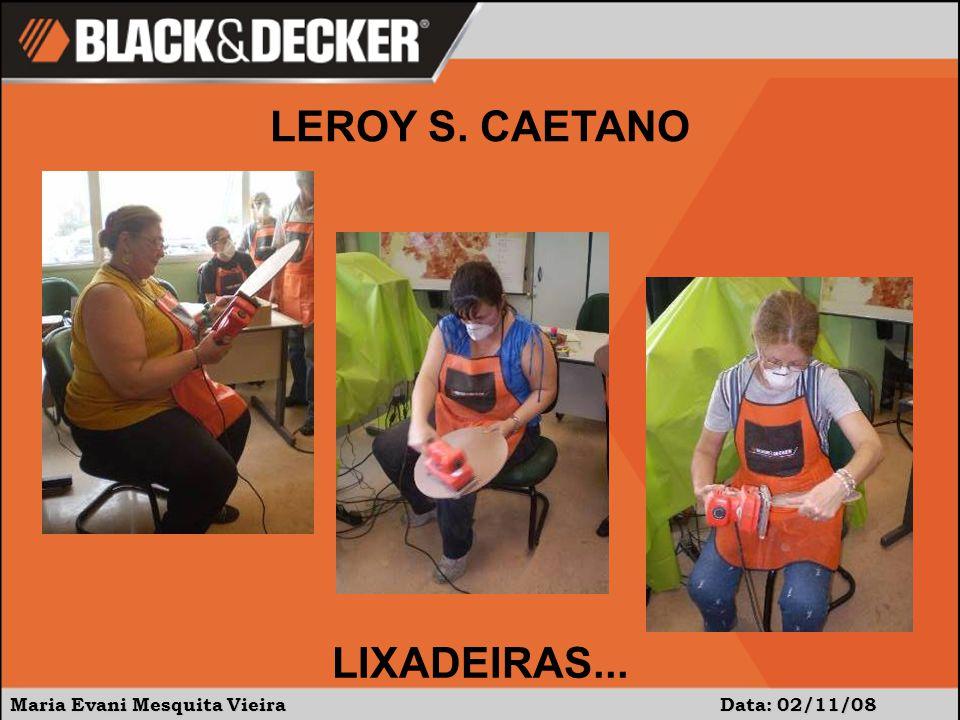 Maria Evani Mesquita Vieira Data: 02/11/08 LEROY S. CAETANO LIXADEIRAS...