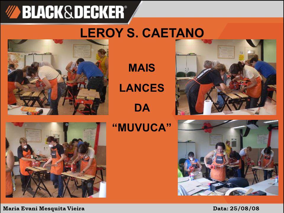 Maria Evani Mesquita Vieira Data: 25/08/08 LEROY S. CAETANO MAIS LANCES DA MUVUCA