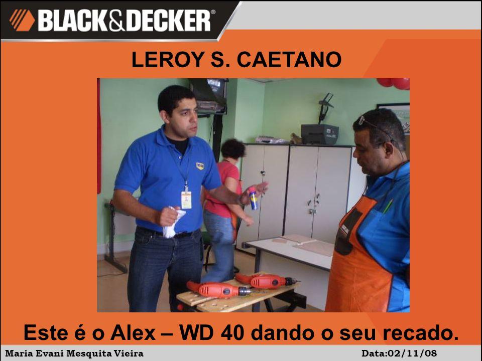 Maria Evani Mesquita Vieira Data:02/11/08 Este é o Alex – WD 40 dando o seu recado.