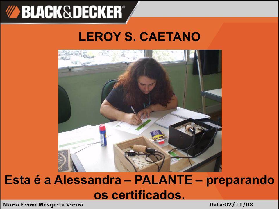 Maria Evani Mesquita Vieira Data:02/11/08 Esta é a Alessandra – PALANTE – preparando os certificados.