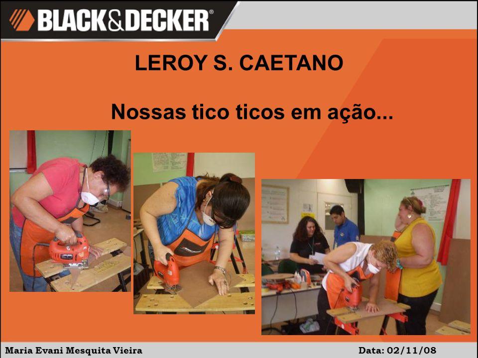 Maria Evani Mesquita Vieira Data: 02/11/08 LEROY S. CAETANO Nossas tico ticos em ação...
