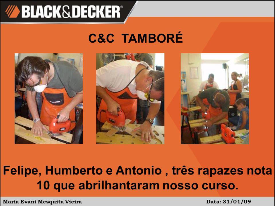 Maria Evani Mesquita Vieira Data: 31/01/09 Felipe, Humberto e Antonio, três rapazes nota 10 que abrilhantaram nosso curso.