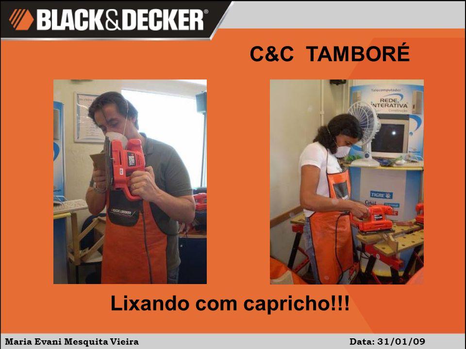 Maria Evani Mesquita Vieira Data: 31/01/09 Lixando com capricho!!! C&C TAMBORÉ