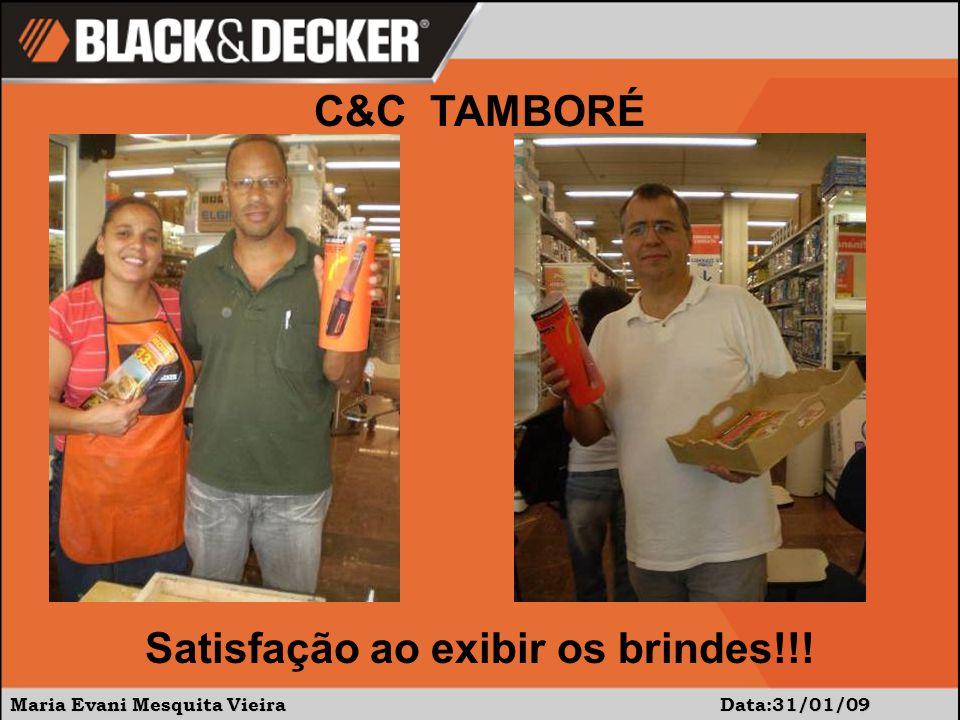 Maria Evani Mesquita Vieira Data:31/01/09 Satisfação ao exibir os brindes!!! C&C TAMBORÉ