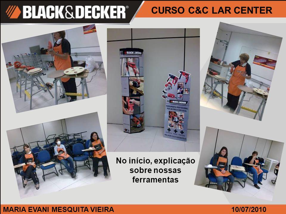 MARIA EVANI MESQUITA VIEIRA CURSO C&C LAR CENTER 10/07/2010 No início, explicação sobre nossas ferramentas