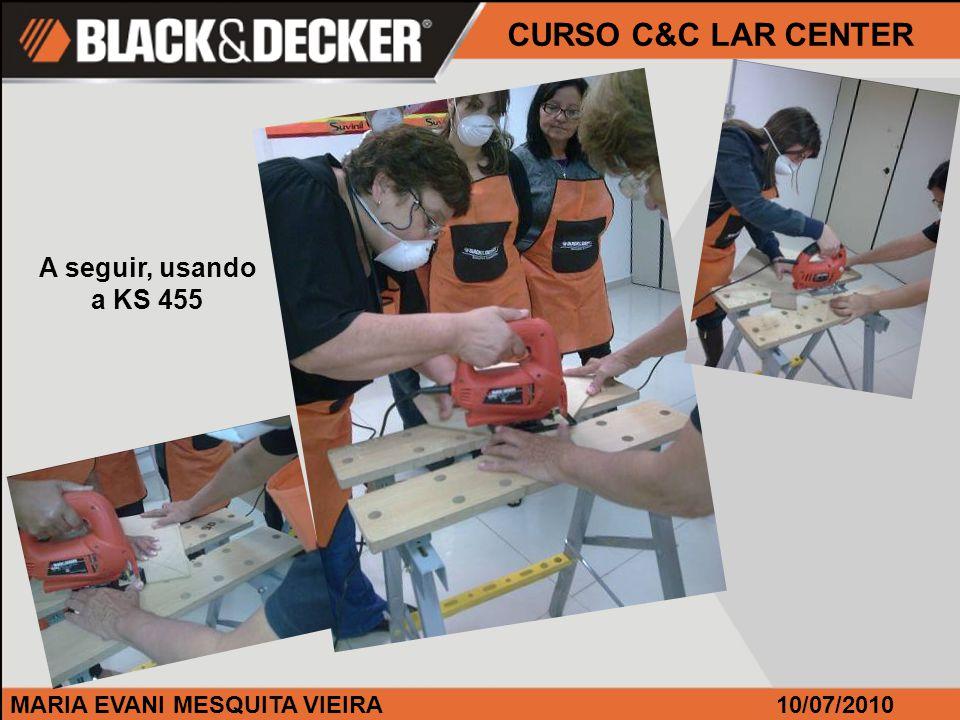 MARIA EVANI MESQUITA VIEIRA CURSO C&C LAR CENTER 10/07/2010 A seguir, usando a KS 455