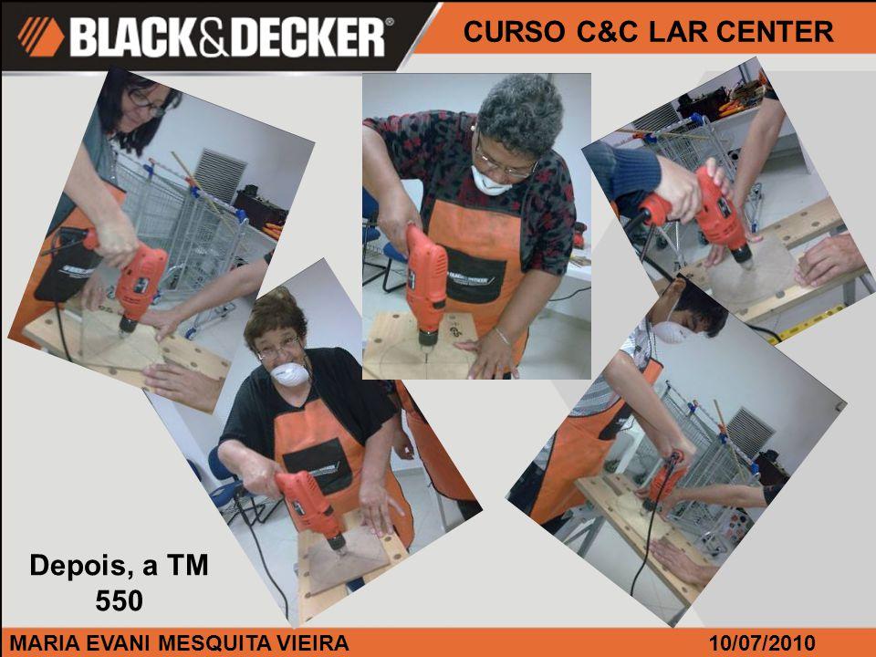 MARIA EVANI MESQUITA VIEIRA CURSO C&C LAR CENTER 10/07/2010 Depois, a TM 550