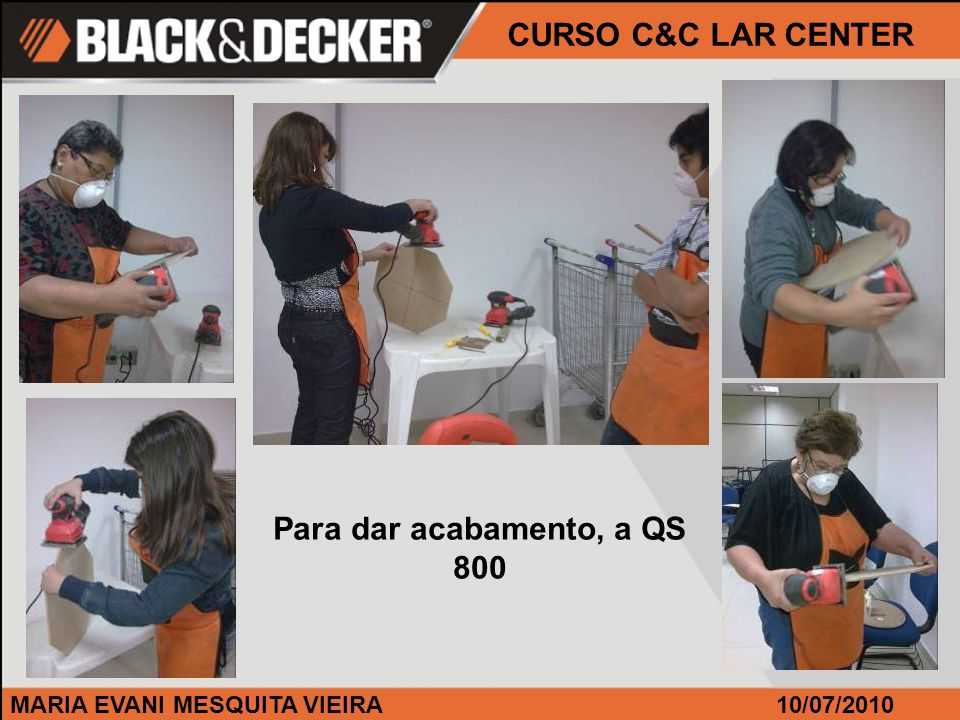 MARIA EVANI MESQUITA VIEIRA CURSO C&C LAR CENTER 10/07/2010 Para dar acabamento, a QS 800