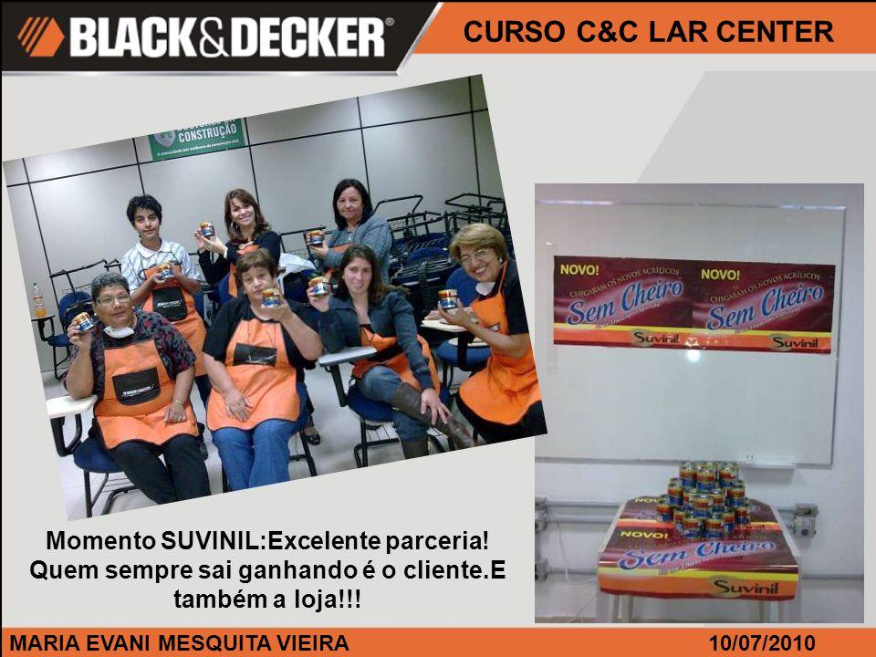 MARIA EVANI MESQUITA VIEIRA CURSO C&C LAR CENTER 10/07/2010 Momento SUVINIL:Excelente parceria.