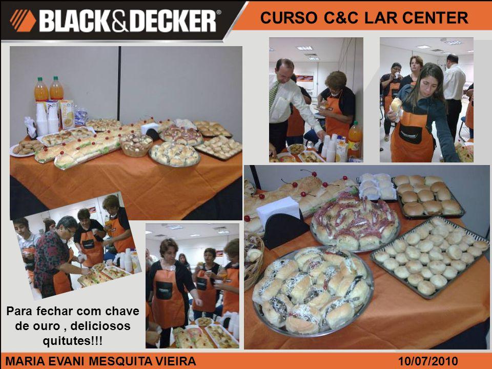 MARIA EVANI MESQUITA VIEIRA CURSO C&C LAR CENTER 10/07/2010 Para fechar com chave de ouro, deliciosos quitutes!!!
