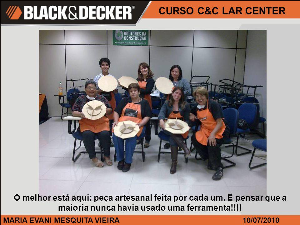 MARIA EVANI MESQUITA VIEIRA CURSO C&C LAR CENTER 10/07/2010 O melhor está aqui: peça artesanal feita por cada um.