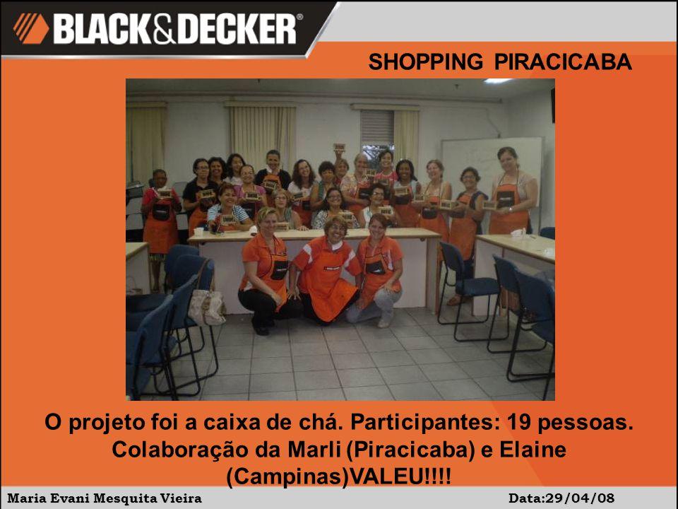 Maria Evani Mesquita Vieira Data:29/04/08 SHOPPING PIRACICABA O projeto foi a caixa de chá.