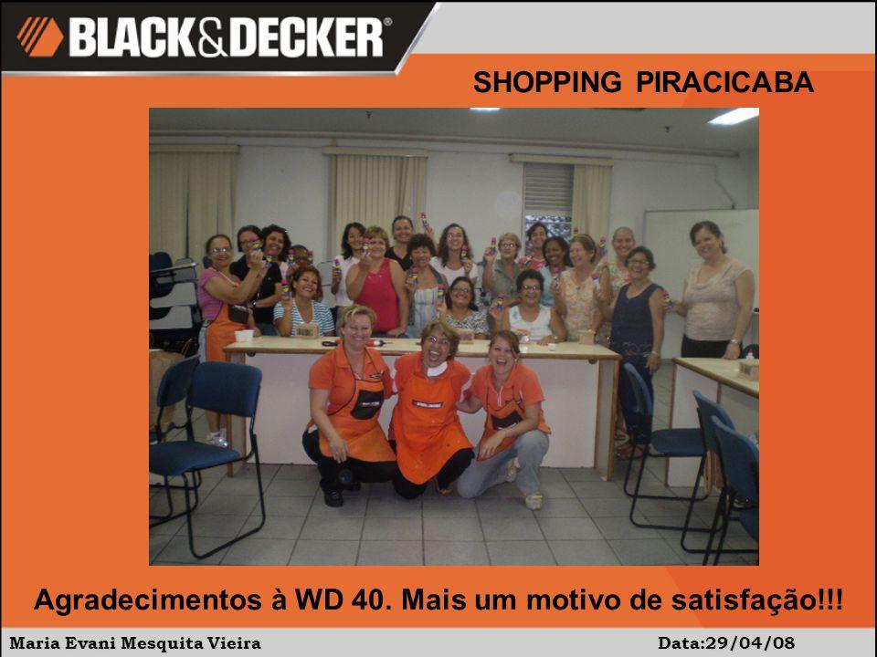 Maria Evani Mesquita Vieira Data:29/04/08 SHOPPING PIRACICABA Agradecimentos à WD 40.