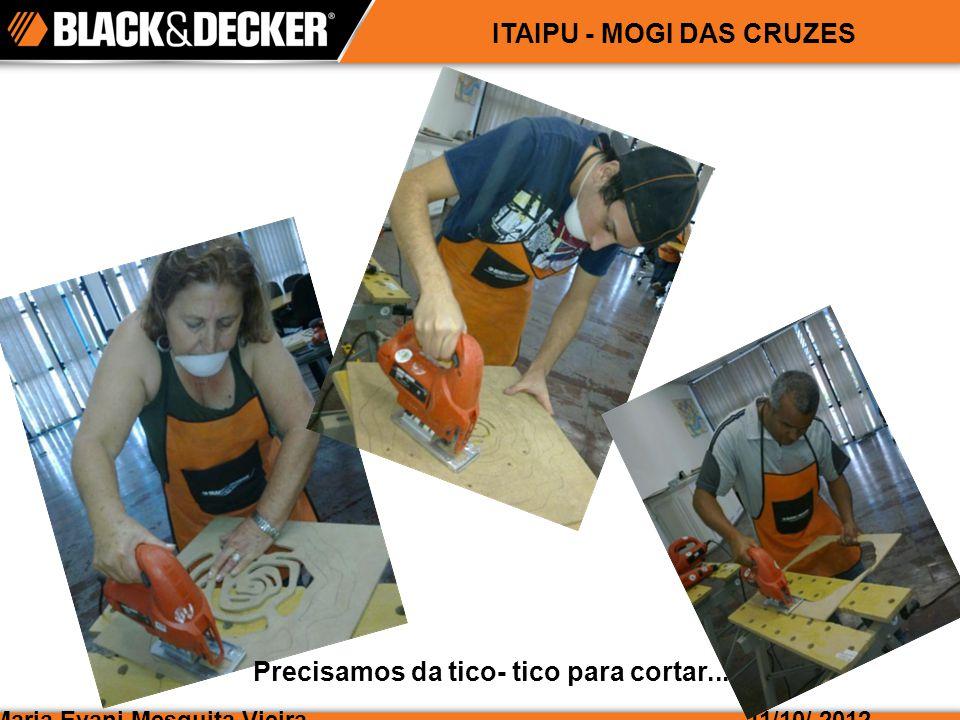 Maria Evani Mesquita Vieira11/10/ 2012 ITAIPU - MOGI DAS CRUZES Precisamos da tico- tico para cortar...