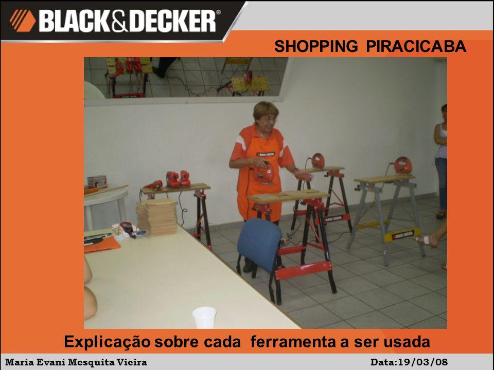 Maria Evani Mesquita Vieira Data:19/03/08 SHOPPING PIRACICABA Cuidados com as ferramentas e uso do equipamento de proteção