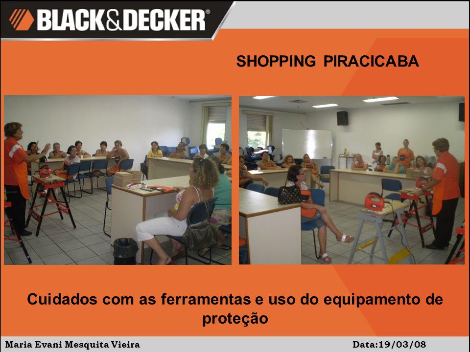 Maria Evani Mesquita Vieira Data:19/03/08 SHOPPING PIRACICABA Usando a furadeira...