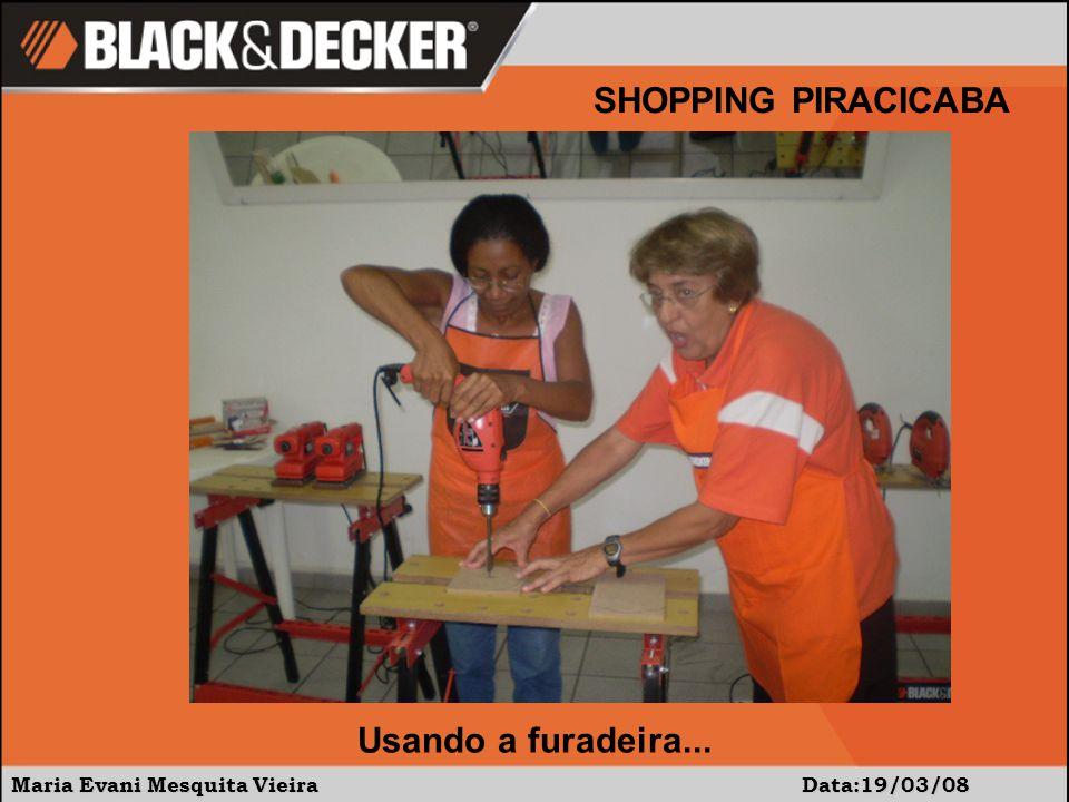 Maria Evani Mesquita Vieira Data19/03/08 SHOPPING PIRACICABA Muito atenciosas, se dedicaram bastante ao acabamento.