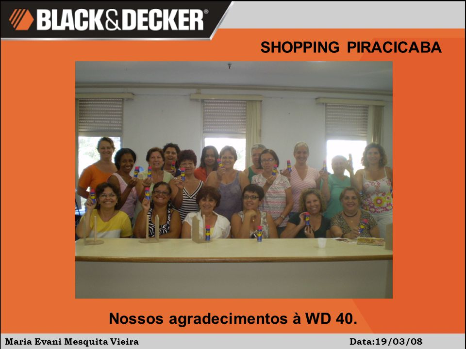 Maria Evani Mesquita Vieira Data:19/03/08 SHOPPING PIRACICABA A empolgação foi grande, até motivou mais uma foto!!!