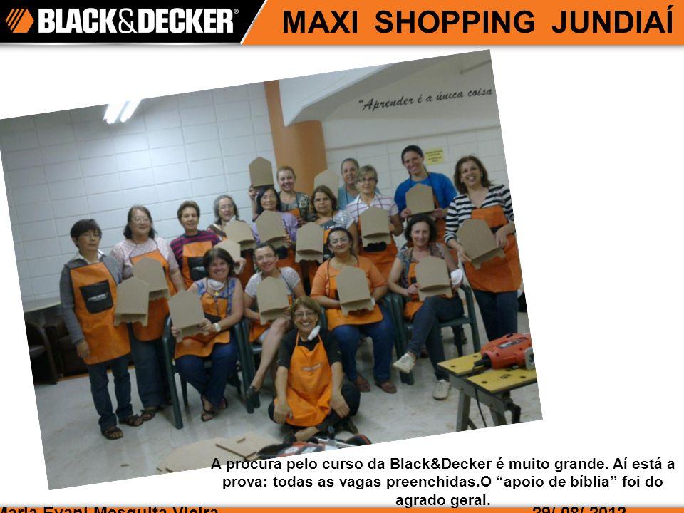 Maria Evani Mesquita Vieira MAXI SHOPPING JUNDIAÍ 29/ 08/ 2012 A procura pelo curso da Black&Decker é muito grande.