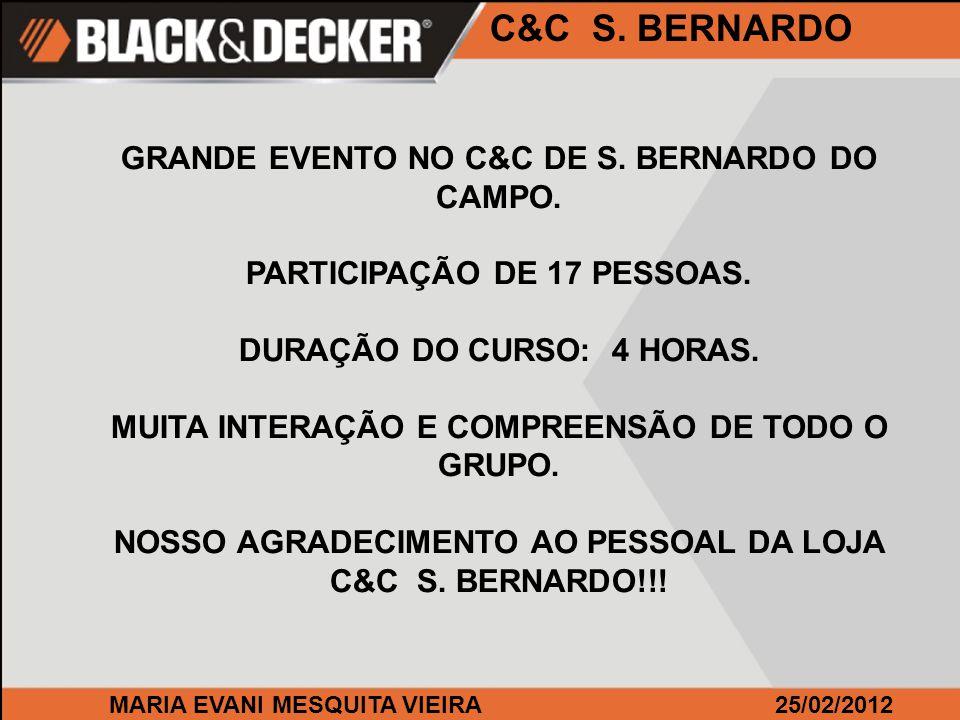 MARIA EVANI MESQUITA VIEIRA25/02/2012 C&C S. BERNARDO GRANDE EVENTO NO C&C DE S. BERNARDO DO CAMPO. PARTICIPAÇÃO DE 17 PESSOAS. DURAÇÃO DO CURSO: 4 HO