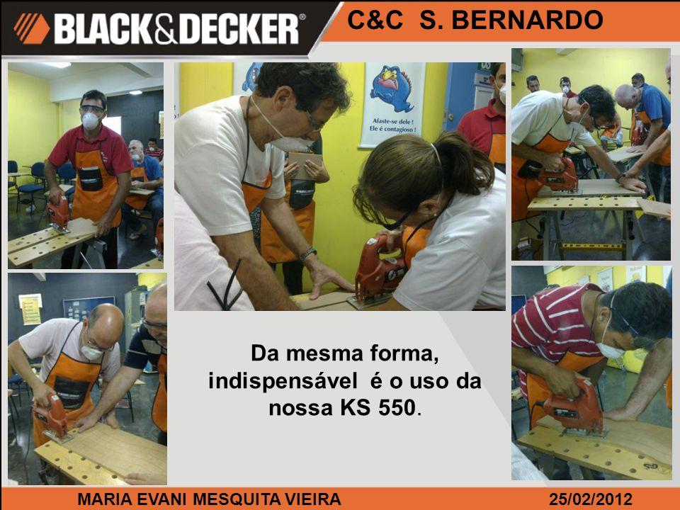 MARIA EVANI MESQUITA VIEIRA25/02/2012 C&C S. BERNARDO Da mesma forma, indispensável é o uso da nossa KS 550.