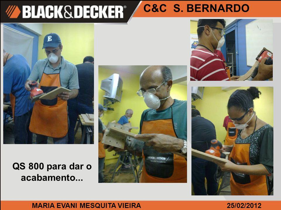 MARIA EVANI MESQUITA VIEIRA25/02/2012 C&C S. BERNARDO QS 800 para dar o acabamento...