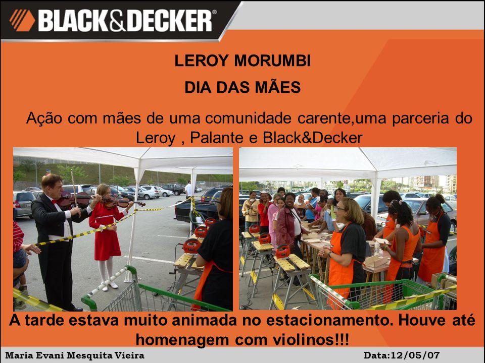 Maria Evani Mesquita Vieira Data:12/05/07 LEROY MORUMBI DIA DAS MÃES Ação com mães de uma comunidade carente,uma parceria do Leroy, Palante e Black&De