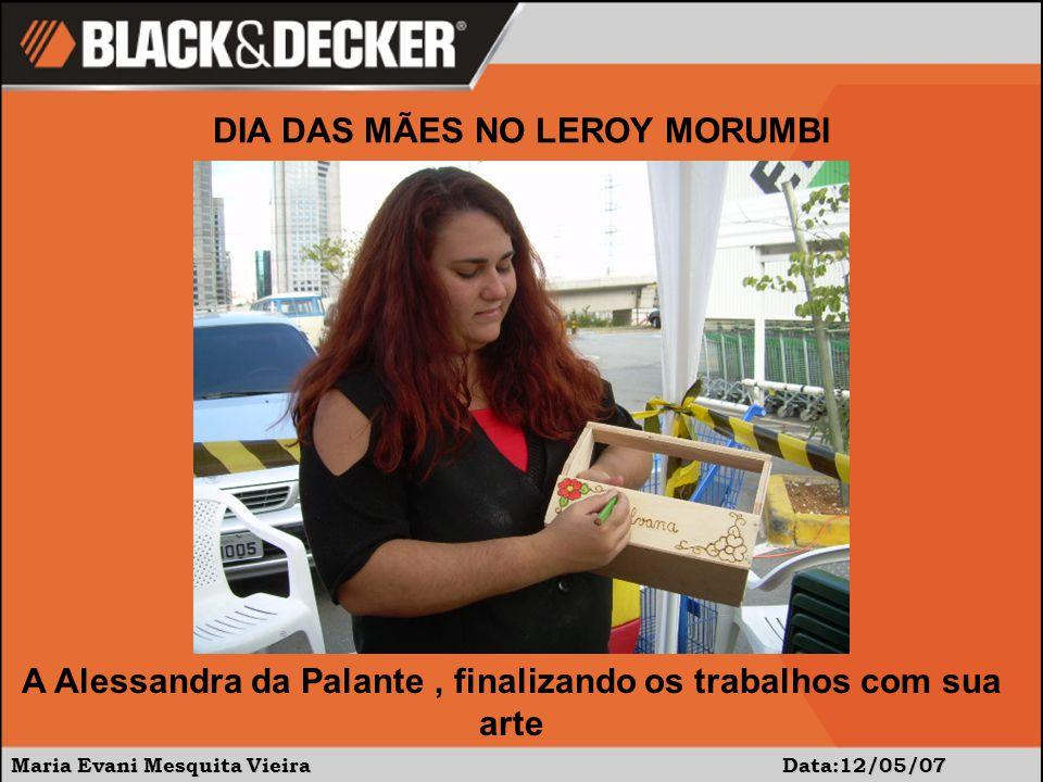 Maria Evani Mesquita Vieira Data:12/05/07 DIA DAS MÃES NO LEROY MORUMBI A Alessandra da Palante, finalizando os trabalhos com sua arte