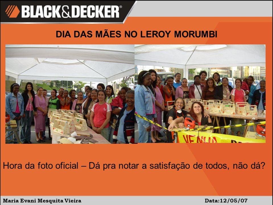 Maria Evani Mesquita Vieira Data:12/05/07 DIA DAS MÃES NO LEROY MORUMBI Hora da foto oficial – Dá pra notar a satisfação de todos, não dá?