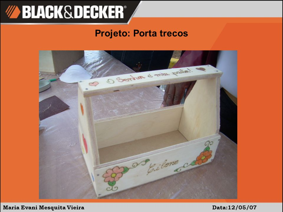 Maria Evani Mesquita Vieira Data:12/05/07 Projeto: Porta trecos