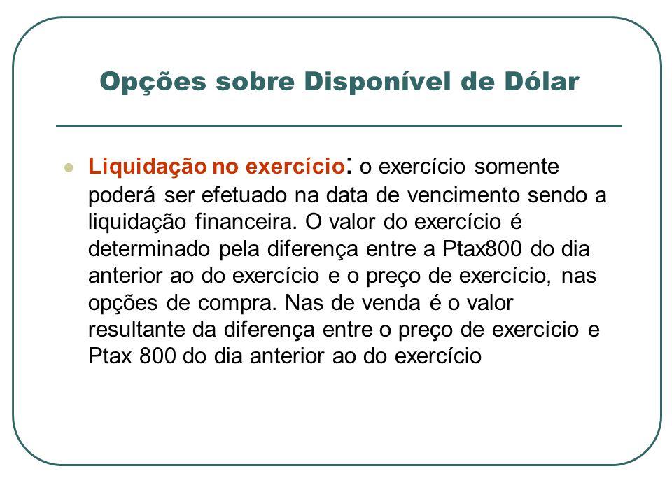 Liquidação no exercício : o exercício somente poderá ser efetuado na data de vencimento sendo a liquidação financeira. O valor do exercício é determin