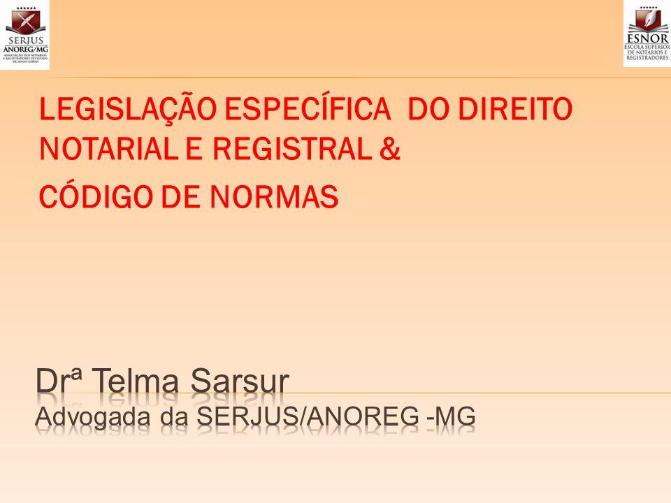 LEGISLAÇÃO ESPECÍFICA DO DIREITO NOTARIAL E REGISTRAL & CÓDIGO DE NORMAS