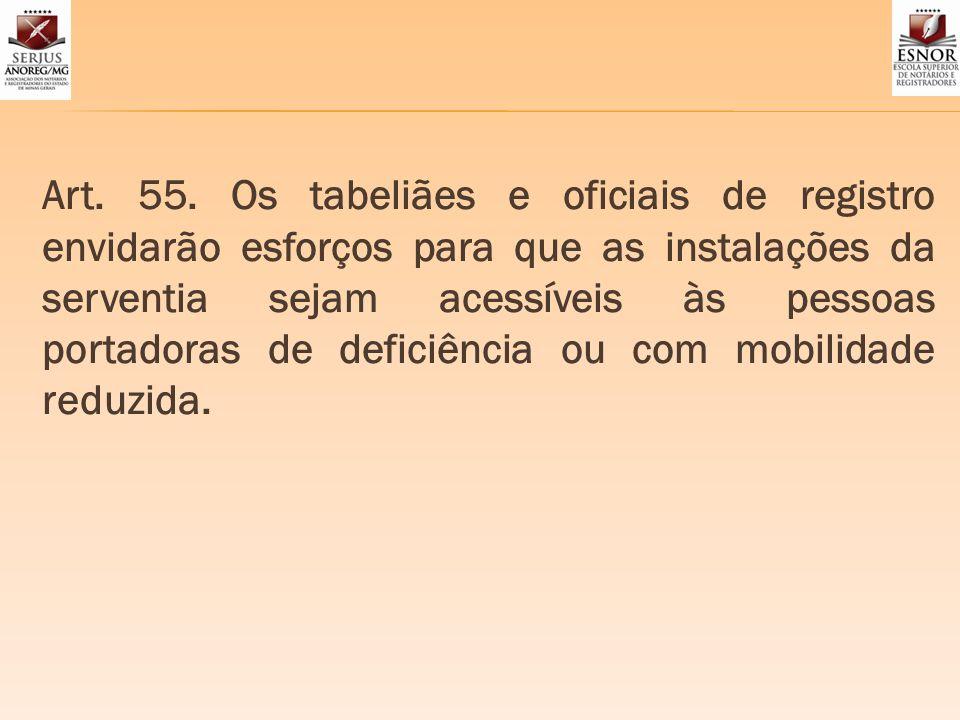 Art. 55. Os tabeliães e oficiais de registro envidarão esforços para que as instalações da serventia sejam acessíveis às pessoas portadoras de deficiê