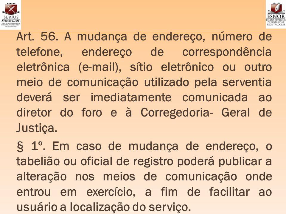 Art. 56. A mudança de endereço, número de telefone, endereço de correspondência eletrônica (e-mail), sítio eletrônico ou outro meio de comunicação uti