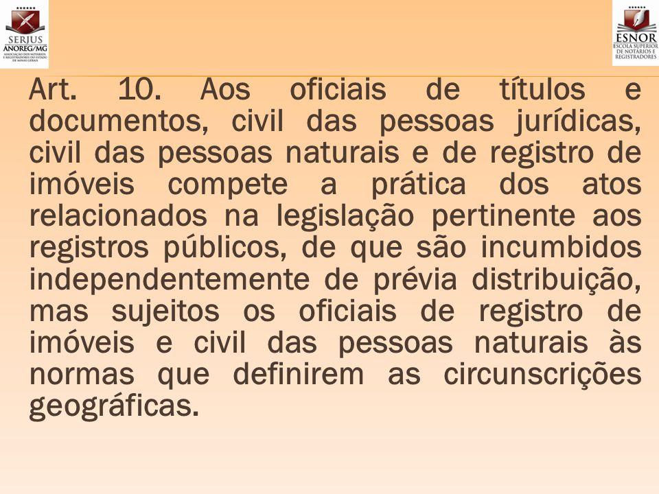 Art. 10. Aos oficiais de títulos e documentos, civil das pessoas jurídicas, civil das pessoas naturais e de registro de imóveis compete a prática dos