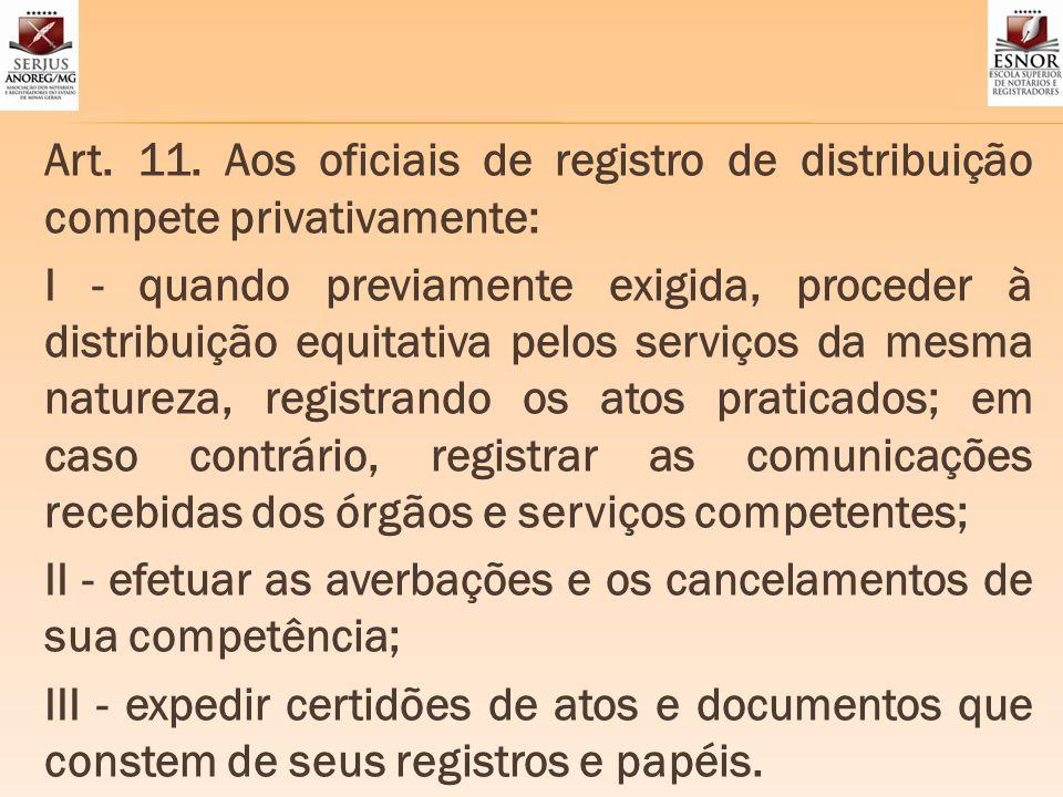 Art. 11. Aos oficiais de registro de distribuição compete privativamente: I - quando previamente exigida, proceder à distribuição equitativa pelos ser
