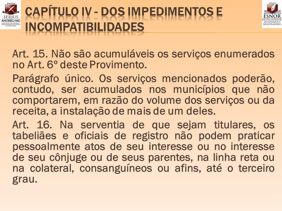 Art. 15. Não são acumuláveis os serviços enumerados no Art. 6º deste Provimento. Parágrafo único. Os serviços mencionados poderão, contudo, ser acumul