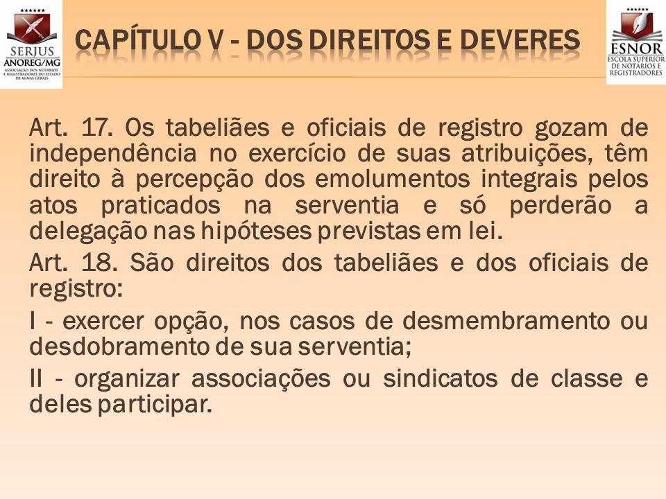 Art. 17. Os tabeliães e oficiais de registro gozam de independência no exercício de suas atribuições, têm direito à percepção dos emolumentos integrai