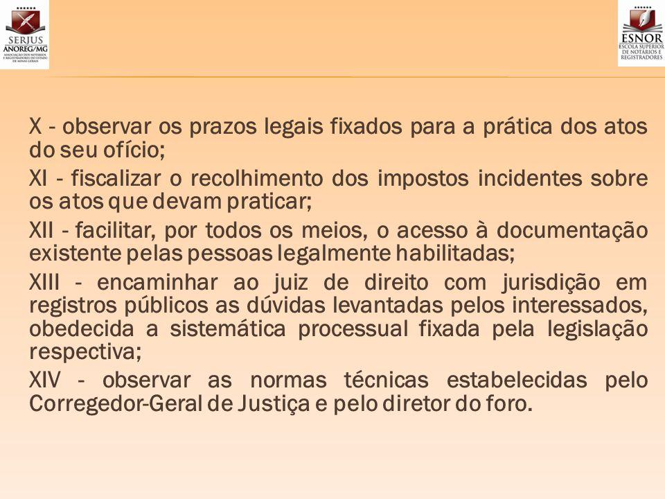 X - observar os prazos legais fixados para a prática dos atos do seu ofício; XI - fiscalizar o recolhimento dos impostos incidentes sobre os atos que